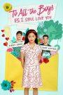 To All the Boys: P.S. I Still Love You – Những Chàng Trai Năm Ấy 2: Tái Bút Em Vẫn Yêu Anh (2020)